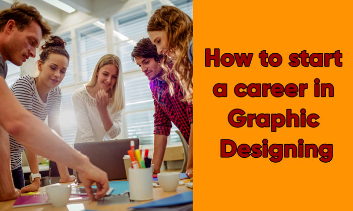 How to start a career in Graphic Designing as a newbie?